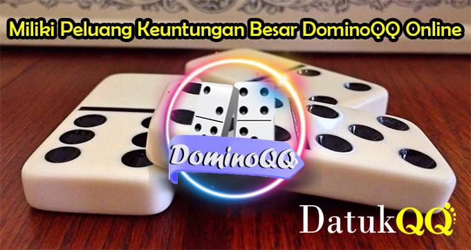 Miliki Peluang Keuntungan Besar DominoQQ Online