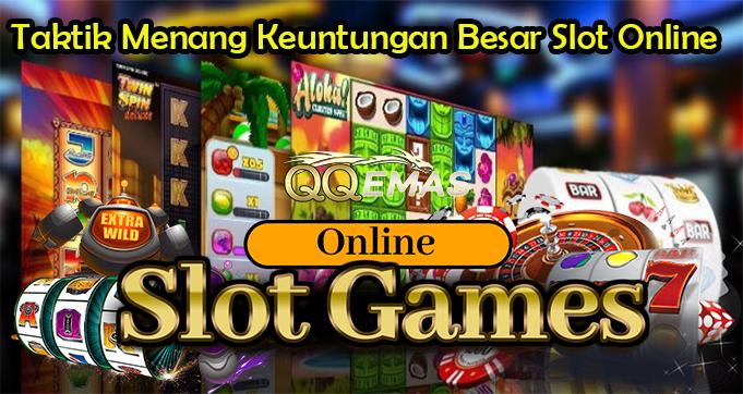 Taktik Menang Keuntungan Besar Slot Online