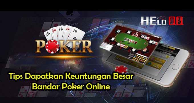 Tips Dapatkan Keuntungan Besar Bandar Poker Online