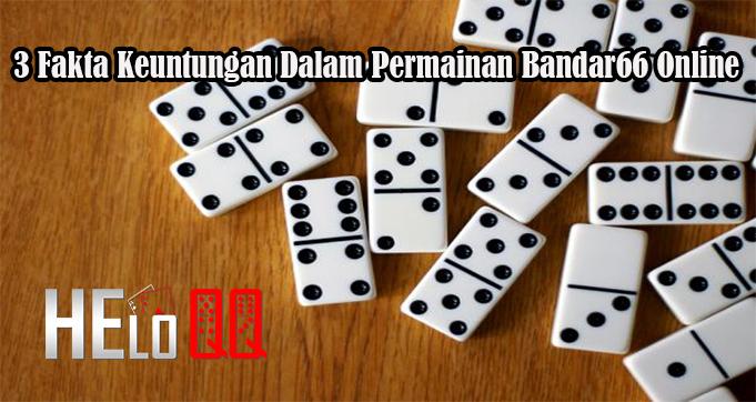 3 Fakta Keuntungan Dalam Permainan Bandar66 Online