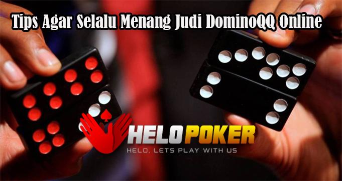 Tips Agar Selalu Menang Judi DominoQQ Online