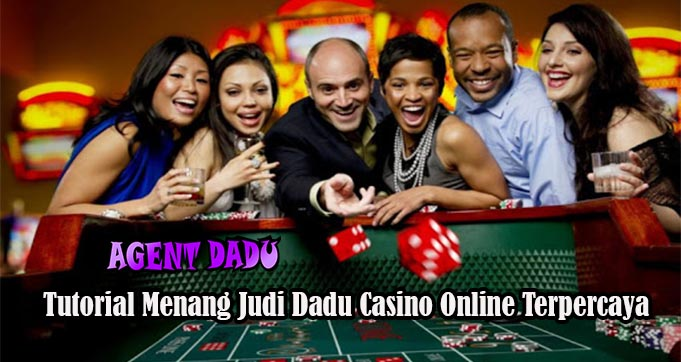 Tutorial Menang Judi Dadu Casino Online Terpercaya
