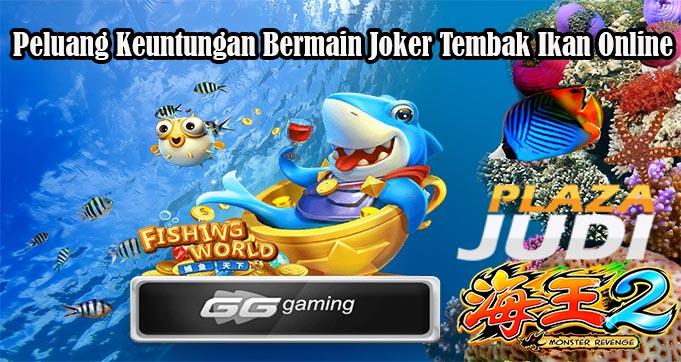 Peluang Keuntungan Bermain Joker Tembak Ikan Online