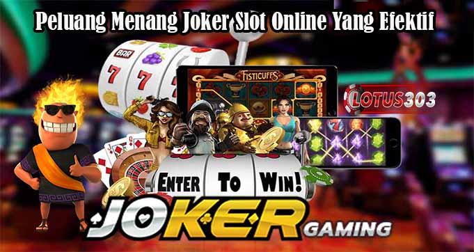 Peluang Menang Joker Slot Online Yang Efektif